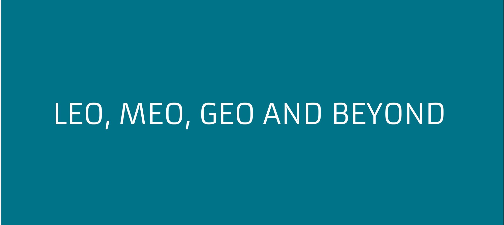 LEO, MEO, GEO and beyond